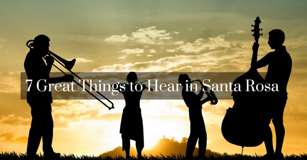 7 things to hear in Santa Rosa CA