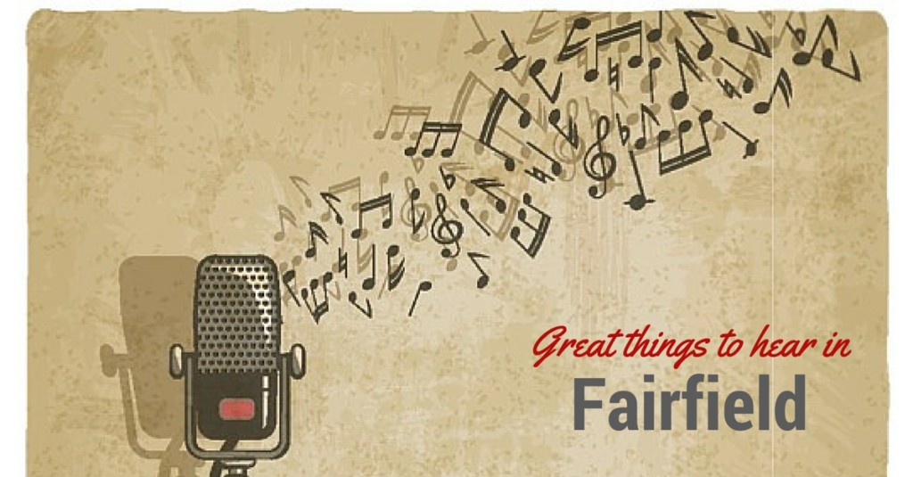 Great things to do and hear in fairfield ca
