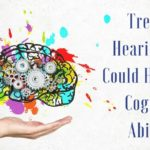 Treating Hearing Loss Could Help Your Cognitive Abilities