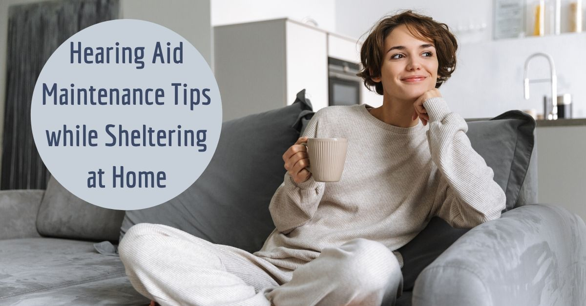 Hearing Aid Maintenance Tips While Sheltering at Home