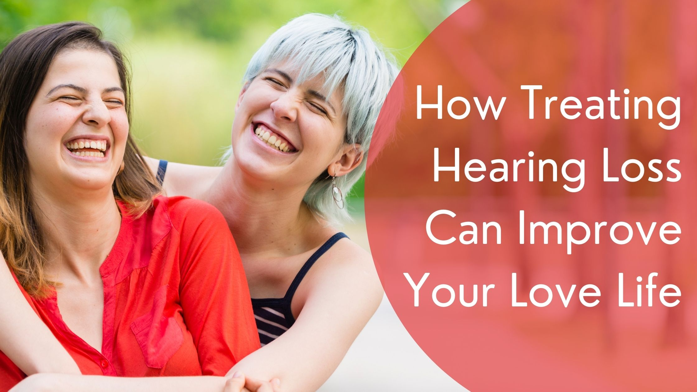 How Treating Hearing Loss Can Improve Your Love Life
